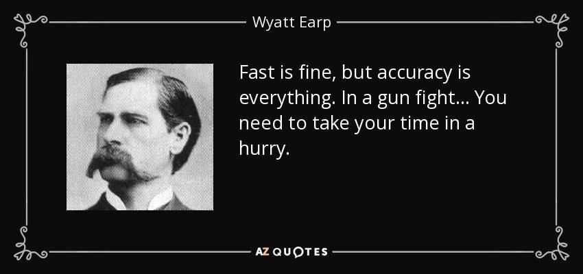 quote-fast-is-fine-but-accuracy-is-everything-in-a-gun-fight-you-need-to-take-your-time-in-wyatt-earp-70-59-35.jpg