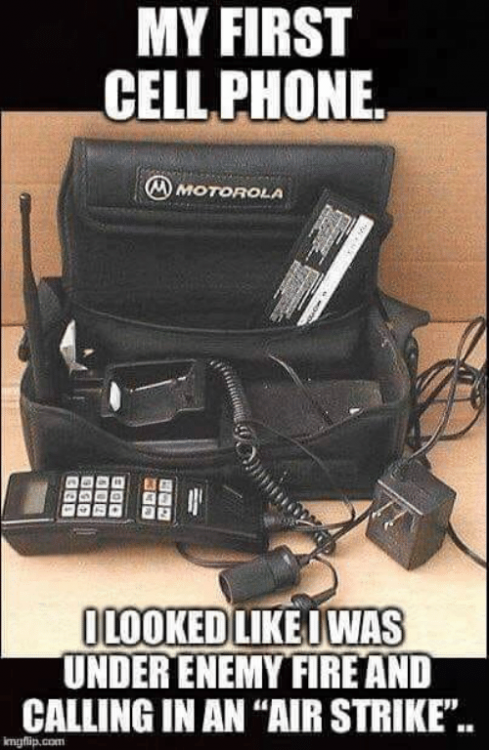 my-first-cell-phone-motorola-looked-likedwas-under-enemy-fire-47421281.thumb.png.07590172f9f893d095cd476b06cada5c.png
