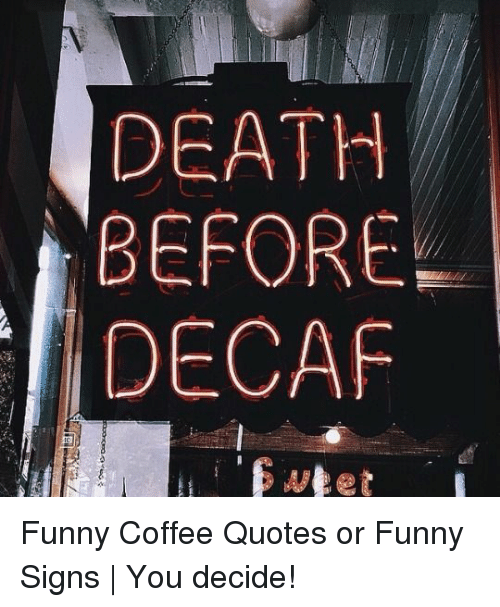 death-before-decaf-funny-coffee-quotes-or-funny-signs-37980788.png
