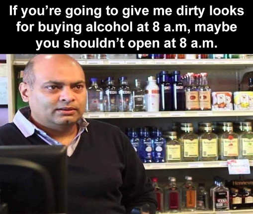 liquor-store-if-youre-going-to-be-open-at-8am-dont-give-me-dirty-looks-buying-alcohol.jpg