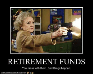 thumb_retirement-funds-you-mess-with-them-bad-things-happen-retirement-48911238.png