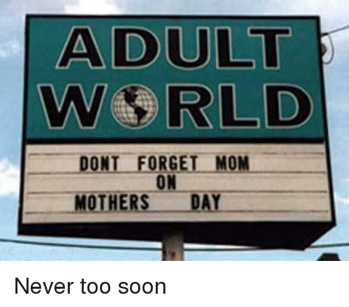 adult-we-rld-dont-forget-mon-on-mothers-day-never-2554495.png