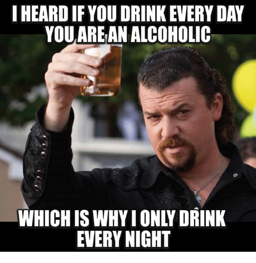 i-heard-if-you-drink-every-day-you-arean-alcoholic-5542000-adYduE.png
