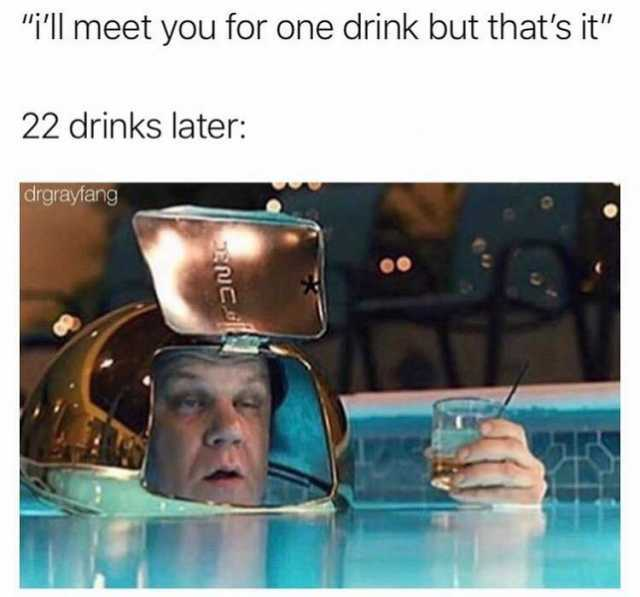 ill-meet-you-for-one-drink-but-thats-it-22-drinks-later-drgrayfang-2bjvy-4nNyhO.jpg